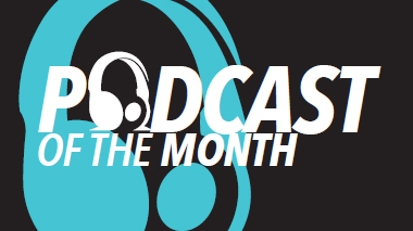 PODCAST of the Month: Binge This